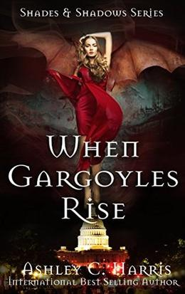 When Gargoyles Rise (Shades & Shadows) by Ashley C. Harris