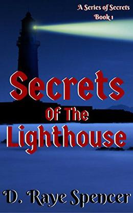 Secrets Of The Lighthouse: A Series of Secrets by D. Raye Spencer