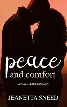 Peace and Comfort: A Peace Series Novella by Jeanetta Sneed