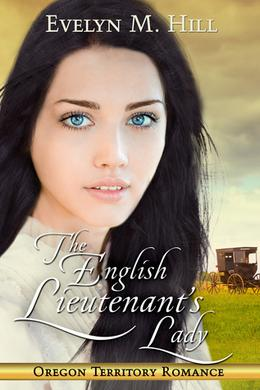 The English Lieutenant's Lady  (Oregon Territory Romance) by Evelyn M. Hill