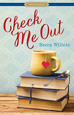 Check Me Out  (Proper Romance Contemporary) by Becca Wilhite