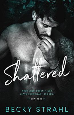 Shattered by Becky Strahl
