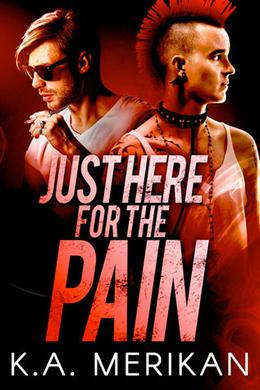 Just Here for the Pain by K.A. Merikan