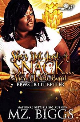 She's Not Just A Snack....She's A Whole Buffet: BBWS Do it Better by Mz. Biggs