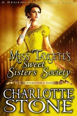 Miss Taygete's Sweet Sister's Society  (The Spinster's Society)  (A Regency Romance Book) by Charlotte Stone