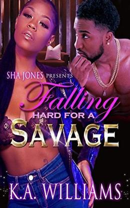 Falling Hard For a Savage by K.A. Williams