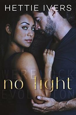No Light: A Werelock Evolution Series Standalone Novel by Hettie Ivers