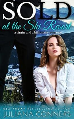 Sold at the Ski Resort: A Virgin & Billionaire Romance by Juliana Conners, 11 Online