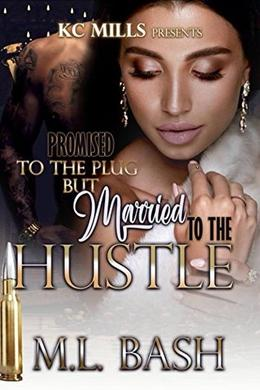 Promised To The Plug But Married To The Hustle by M.L Bash