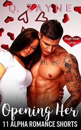 Opening Her: 11 Alpha Romance Shorts by Q. Zayne, Viv Phoenix
