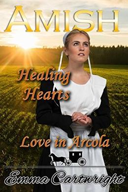 Amish Healing Hearts: Inspirational Clean Amish Romance by Emma Cartwright