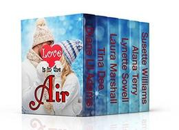 LOVE IS IN THE AIR  (6 Inspirational Contemporary Romances) by Susette Williams, Diane Lil Adams, Tina Dee, Laura Marshall, Lynette Sowell, Alana Terry