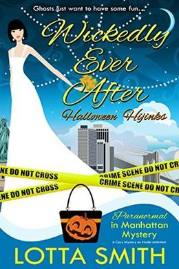 Wickedly Ever After: Halloween Hijinks by Lotta Smith