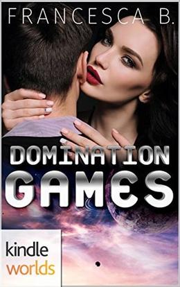 Domination Games (Krinar Kindle World) by Francesca B.