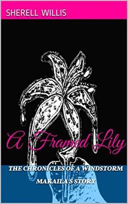 Makaila's Story: A Framed Lily by Sherell Willis