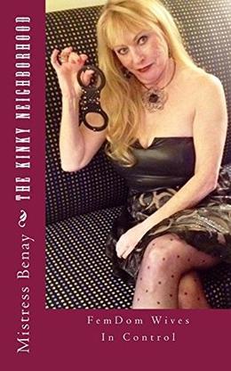 The Kinky Neighborhood: FemDom Wives In Control by Mistress Benay
