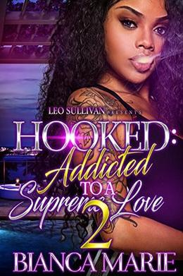 Hooked 2: Addicted to A Supreme Love by Bianca Marie