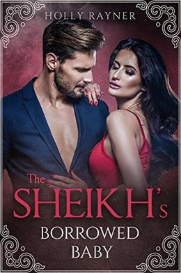The Sheikh's Borrowed Baby by Holly Rayner