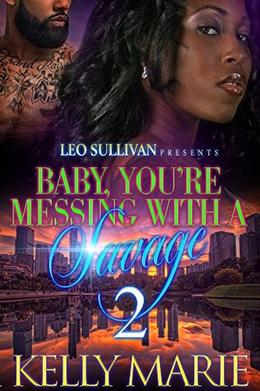 Baby, You're Messing With A Savage 2 by Kelly Marie