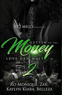 Gettin' To The Money 2: Love Can Wait by Belleza, Kaylyn Kiara, Ro Monique, Zaii