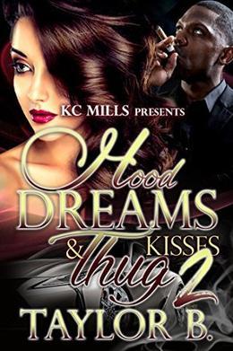 Hood Dreams & Thug Kisses 2 by Taylor B.