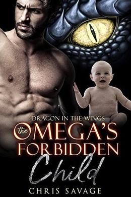 Dragon in the Wings - The Omega's Forbidden Child by Chris Savage