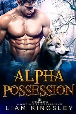 Alpha Possession: A Wolf Shifter Mpreg Romance by Liam Kingsley