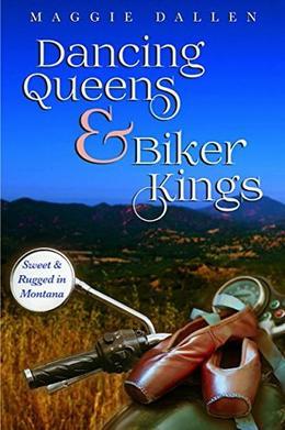 Dancing Queens & Biker Kings by Maggie Dallen