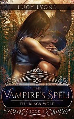 The Vampire's Spell: The Black Wolf by Lucy Lyons