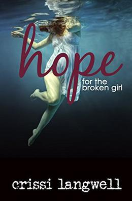 Hope for the Broken Girl by Crissi Langwell