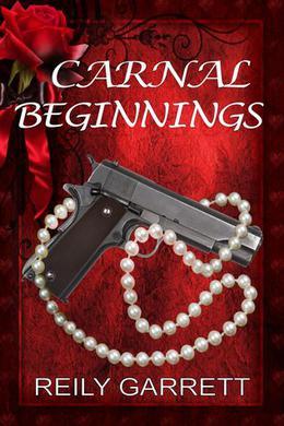 Carnal Beginnings by Reily Garrett