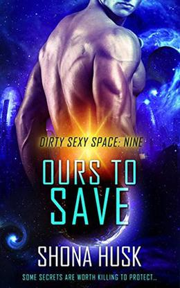 Ours to Save: scifi space opera romance by Shona Husk