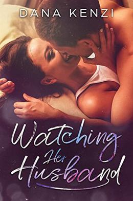 Watching Her Husband: Voyeur Wife Story by Dana Kenzi, Christina Rose Andrews