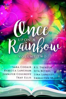 Once Upon a Rainbow, Volume Two by Jennifer Cosgrove, Sara Codair, Emmalynn Spark, K.S. Trenten, Lina Langley, Rebecca Langham, Sita Bethel, Tray Ellis