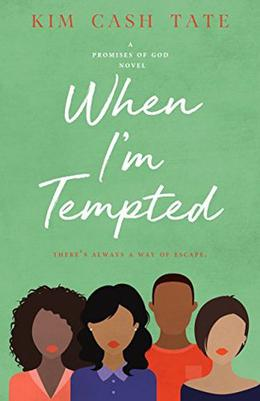 When I'm Tempted  : A Promises of God Novel by Kim Cash Tate