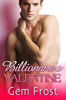 Billionaire's Valentine: A Valentine's Day short story by Gem Frost