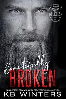 Beautifully Broken: Reckless Bastards MC by KB Winters