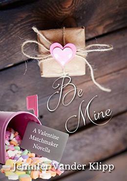 Be Mine  (A Valentine Matchmaker Novella) by Jennifer Vander Klipp