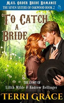 To Catch A Bride: The Seven : The Story of Lilith Wilde and Andrew Bellinger by Terri Grace, Pure Read