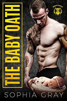 THE BABY OATH: Anarchy's Reign MC by Sophia Gray