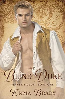 The Blind Duke: Sinners Club Book I by Emma Brady