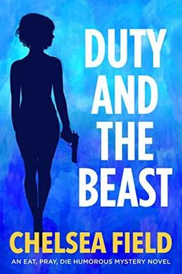 Duty and the Beast by Chelsea Field
