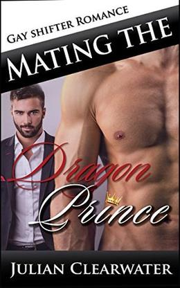 Mating the Dragon Prince: Gay Shifter Romance by Julian Clearwater