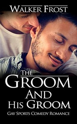 The Groom And His Groom: Gay Sports Comedy Romance by Walker Frost