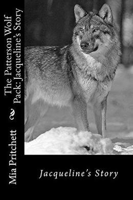 The Patterson Wolf Pack: Jacqueline's Story by Mia Pritchett