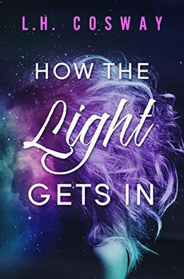 How the Light Gets In by L.H. Cosway