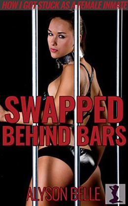 Swapped Behind Bars: How I Got Stuck as a Female Inmate by Alyson Belle