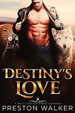 Destiny's Love: A Wolf Shifter Mpreg Romance by Preston Walker