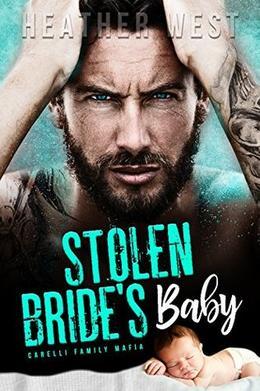 STOLEN BRIDE'S BABY: Carelli Family Mafia by Heather West