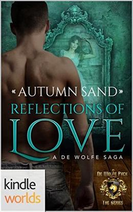 World of de Wolfe Pack: Reflections of Love  (Kindle Worlds Novella) by Autumn Sand